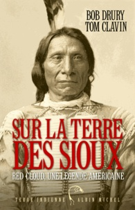 Bob Drury et Tom Clavin - Sur la terre des Sioux - Red Cloud, une légende américaine.