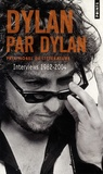 Bob Dylan - Dylan par Dylan - Interviews 1962-2004.