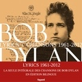 Bob Dylan - Lyrics 1961 - 2012 - Nouvelle édition augmentée.