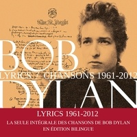 Bob Dylan - Lyrics - Chansons, 1961-2012.