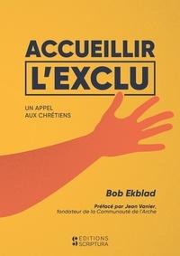 Bob Ekblad - Accueillir l'exlu, un appel aux chrétiens.
