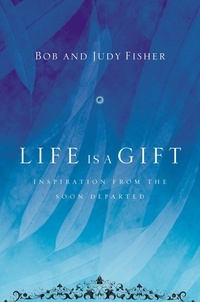 Bob Fisher et Judy Fisher - Life Is a Gift - Inspiration from the Soon Departed.