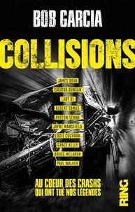 Bob Garcia - Collisions - Au coeur des crashs qui ont tué nos légendes.