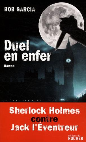 Bob Garcia - Duel en enfer - Sherlock Holmes contre Jack l'Eventreur.