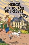 Bob Garcia - Hergé, aux sources de l'oeuvre - Essai.