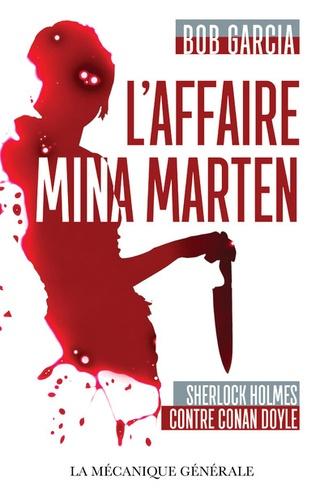 Bob Garcia - L'affaire Mina Marten - Sherlock Holmes contre Conan Doyle.