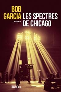 Bob Garcia - Les spectres de Chicago.