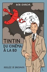 Bob Garcia - Tintin, du cinéma à la BD.