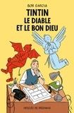 Bob Garcia - Tintin, le Diable et le Bon Dieu.