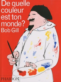 Bob Gill - De quelle couleur est ton monde ?.