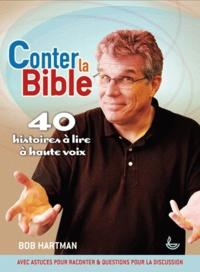 Bob Hartman - Conter la Bible - 40 histoires à lire à haute voix.