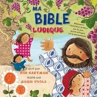 Bob Hartman et Susie Poole - Ma Bible ludique - Découvrir l'histoire de Dieu par le jeu, les bruitages et le mouvement.