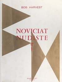 Bob Harvest et Andrée Pescher - Noviciat nudiste.