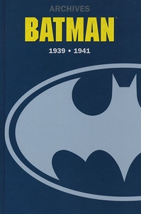 Bob Kane et Bill Finger - Archives Batman 1939-1941.