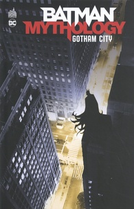Bob Kane et Bill Finger - Batman Mythology Tome 2 : Gotham City.