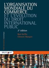 Bob Kieffer et Clément Marquet - L'Organisation mondiale du commerce et l'évolution du droit international public.