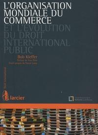 Bob Kieffer - L'Organisation Mondiale du Commerce et l'évolution du droit international public.
