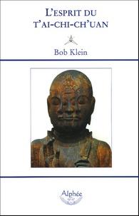 Bob Klein - L'esprit du T'ai-chi-ch'uan.