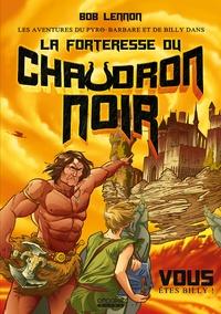Bob Lennon et David Kuhn - Les aventures du Pyro-Barbare & de Billy dans... Tome 1 : La Forteresse du Chaudron Noir.