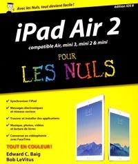 Bob LeVitus et Edward C. Baig - iPad Air 2 compatible iPad Air, iPad mini 3 et mini 2 pour les nuls.
