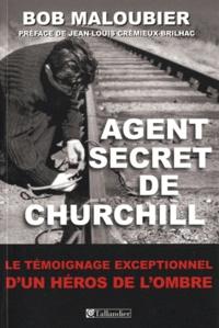 Bob Maloubier - Agent secret de Churchill.