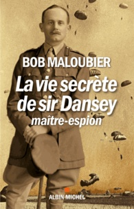 Bob Maloubier - La vie secrète de sir Dansey, maître-espion.