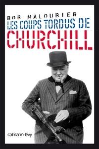 Bob Maloubier - Les Coups tordus de Churchill.