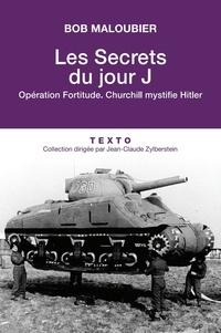 Bob Maloubier - Les secrets du Jour J - Opération Fortitude, Chruchill mystifie Hitler.