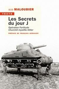 Bob Maloubier - Les secrets du jour J - Opération Fortitude - Churchill mystifie Hitler.