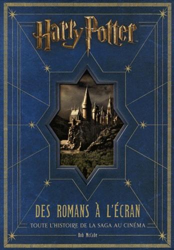 Bob McCabe - Harry Potter - Des romans à l'écran. Toute l'histoire de la saga au cinéma.