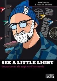Bob Mould - See a little light - Un parcours de rage et d'harmonie.