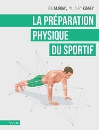 Bob Murray et W-Larry Kenney - La préparation physique du sportif.