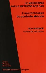 Bob Ngamoe - Le marketing par la méthode des cas - L'apprentissage du contexte africain.