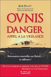 Bob Pratt - Ovnis danger - Appel à la vigilance, Rencontres mortelles au Brésil... et ailleurs ?.