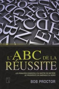 Bob Proctor - L'ABC de la réussite - Les principes du maître en matière de prospérité en Amérique du Nord.