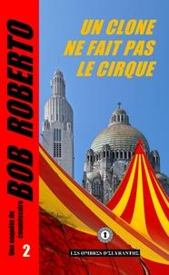Bob Roberto - Un clone ne fait pas le cirque.