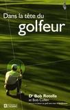 Bob Rotella et Bob Cullen - Dans la tête du golfeur.