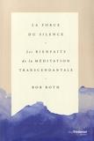 Bob Roth - La force du silence - Les bienfaits de la méditation transcendantale.