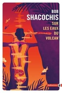 Bob Shacochis - Sur les eaux du volcan.
