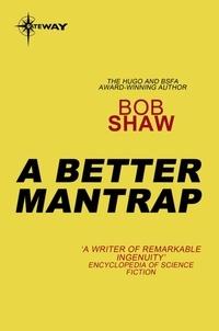 Bob Shaw - A Better Mantrap.