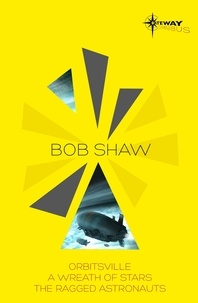 Bob Shaw - Bob Shaw SF Gateway Omnibus - Orbitsville, The Ragged Astronauts, A Wreath of Stars.
