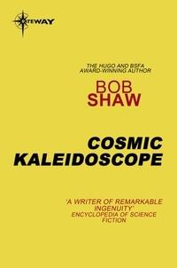 Bob Shaw - Cosmic Kaleidoscope.