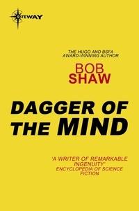 Bob Shaw - Dagger of the Mind.