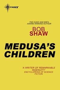 Bob Shaw - Medusa's Children.
