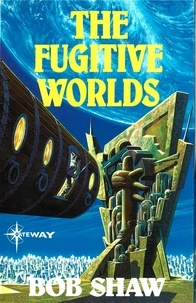 Bob Shaw - The Fugitive Worlds - Land and Overland Book 3.
