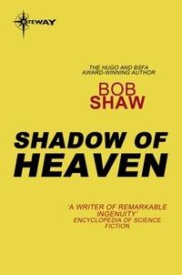 Bob Shaw - The Shadow of Heaven.