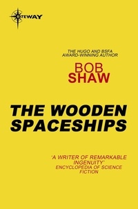 Bob Shaw - The Wooden Spaceships - Land and Overland Book 2.