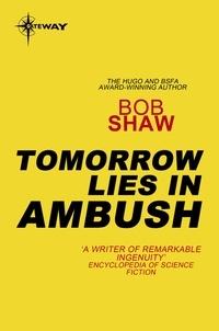 Bob Shaw - Tomorrow Lies in Ambush.