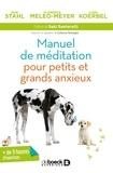 Bob Stahl et Florence Meleo-Meyer - Manuel de méditation pour petits et grands anxieux.