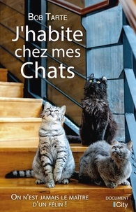 Bob Tarte - J'habite chez mes chats.